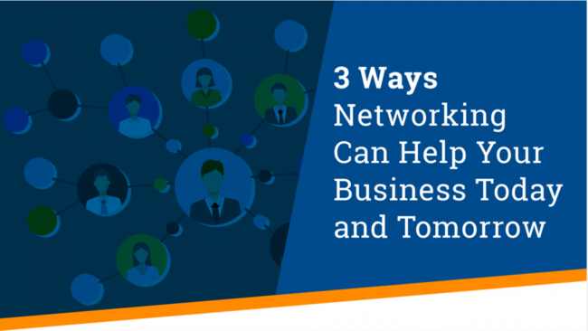 3 Ways Networking Can Help Your Business Today and Tomorrow